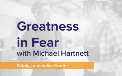 Safety Leadership Corner Part 1 – Greatness in Fear