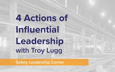 4 Actions of Influential Leadership – Safety Leadership Corner Part 2